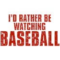 I'd Rather Be Watching Baseball