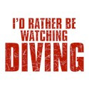 I'd Rather Be Watching Diving