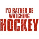 I'd Rather Be Watching Hockey