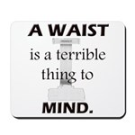 A Waist is a Terrible Thing to Mind T-Shirts Gifts Mousepad