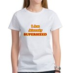 I Am Already Supersized T-Shirts & Gifts Women's T-Shirt