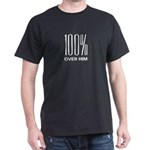 100 Percent Over Him Dark T-Shirt