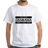 I've Got Obamania! White T-Shirt