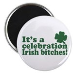 It's a celebration Irish Bitches Magnet