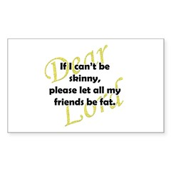Lord, If I Can't Be Skinny, Let My Friends Be Fat Sticker (Rectangle)