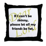 Lord, If I Can't Be Skinny, Let My Friends Be Fat Throw Pillow