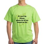 Lord, If I Can't Be Skinny, Let My Friends Be Fat Green T-Shirt