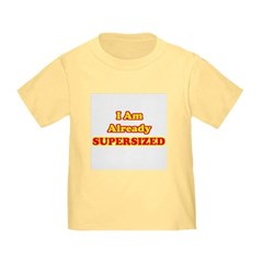 I Am Already Supersized T-Shirts & Gifts Infant/Toddler T-Shirt