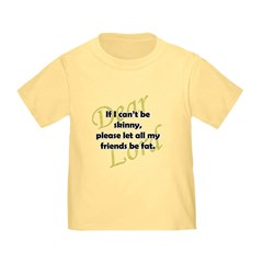 Lord, If I Can't Be Skinny, Let My Friends Be Fat Infant/Toddler T-Shirt