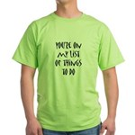 You're On My List of Things To Do Green T-Shirt