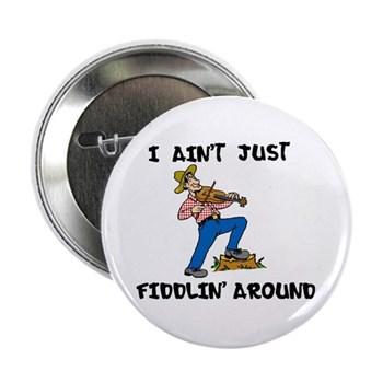 Ain't Just Fiddlin' Around Button