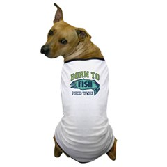 Born To Fish... Dog T-Shirt