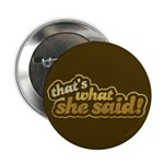 "That's What She Said 2.25"" Button"