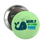 "Whale of a Good Time 2.25"" Button (10 pack)"