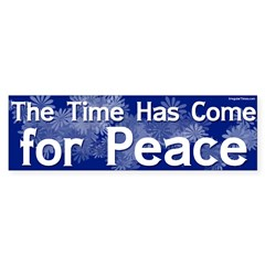 The Time Has Come For Peace Bumper Sticker