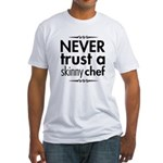 Never Trust A Skinny Chef Fitted T-Shirt