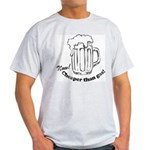 Beer: Now! Cheaper than Gas! Light T-Shirt