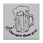 Beer: Now! Cheaper than Gas! Tile Coaster