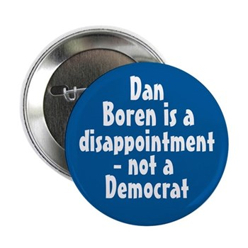 Dan Boren is a disappointment, not a Democrat (anti-Boren button for the Oklahoma Congressional Campaign.  Give us a primary!)