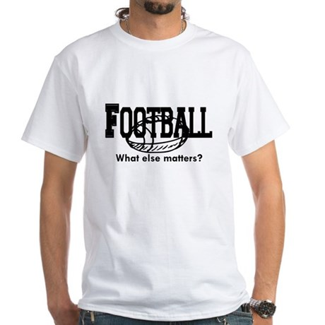 Football, what else matters White T-Shirt