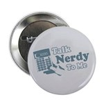 Talk Nerdy To Me Button