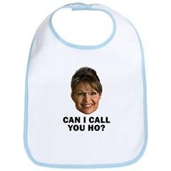 Anti-Palin Can I Call You Ho? Bib