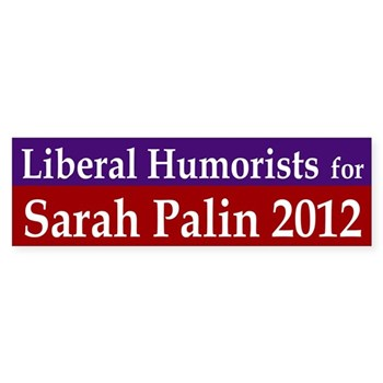 Liberal Humorists for Sarah Palin 2012 bumper sticker