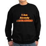 I Am Already Supersized T-Shirts & Gifts Sweatshirt (dark)