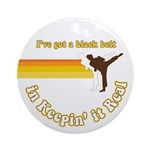 Black Belt in Keepin It Real Ornament (Round)