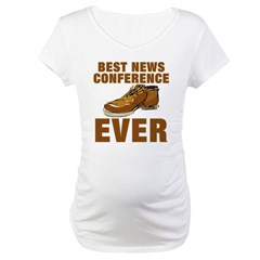Anti-Bush Best News Conference Ever Shoe Incident Maternity T-Shirt
