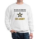 My Son is serving - US Army Sweatshirt