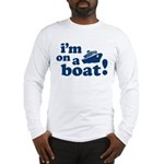 I'm on a Boat! Long Sleeve T-Shirt