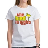 The Bird Is Right Women's T-Shirt