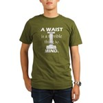 A Waist is a Terrible Thing to Mind T-Shirts Gifts Organic Men's T-Shirt (dark)