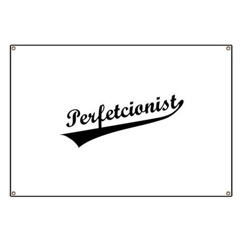 Perfetcionist Banner