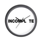 INCOMPL TE Wall Clock