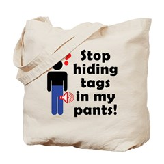 Stop Hiding Tags In My Pants! Tote Bag