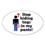 Stop Hiding Tags In My Pants! Sticker (Oval)