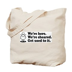 We're Here We're Sheared Get Used To It! Tote Bag