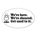 We're Here We're Sheared Get Used To It! Sticker (Oval)