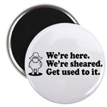 We're Here We're Sheared Get Used To It! Magnet