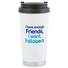 I Have Enough Friends - I Want Followers Ceramic Travel Mug