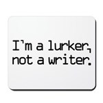 I'm a Lurker, Not a Writer Mousepad