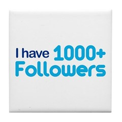 I Have 1000+ Followers Tile Coaster