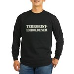 Terrorist Emboldener Long Sleeve Dark T-Shirt