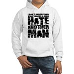 What Makes a Man Hate Another Man? Hooded Sweatshirt