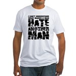 What Makes a Man Hate Another Man? Fitted T-Shirt