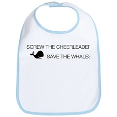 Screw the Cheerleader - Save the Whales Bib