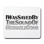 I Was Saved By The Sound Of Michael's Song Mousepad