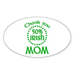 50% Irish - Thank You Mom Sticker (Oval)